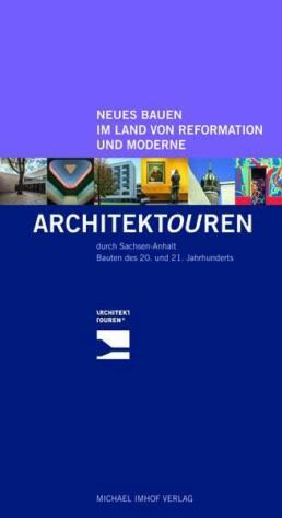 ARCHITEKTOUREN durch Sachsen-Anhalt – Neues Bauen im Land von Reformation und Moderne