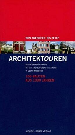 ARCHITEKTOUREN durch Sachsen-Anhalt - 100 Bauten aus 1000 Jahren